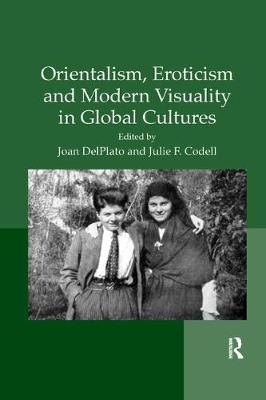 Orientalism, Eroticism and Modern Visuality in Global Cultures by Joan DelPlato