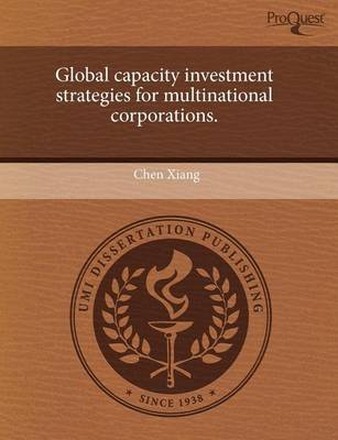 Global Capacity Investment Strategies for Multinational Corporations by Chen Xiang
