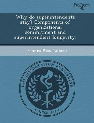 Why Do Superintendents Stay? Components of Organizational Commitment and Superintendent Longevity by Heather Rose Filippini