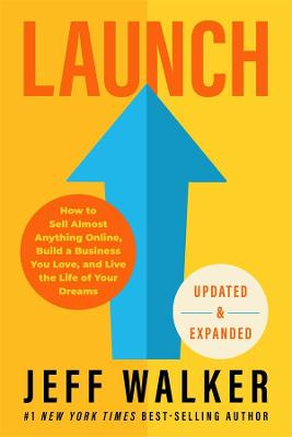 Launch (Revised & Updated Edition): How to Sell Almost Anything Online, Build a Business You Love, and Live the Life of Your Dreams book