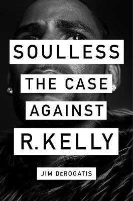 Soulless: The Case Against R. Kelly book