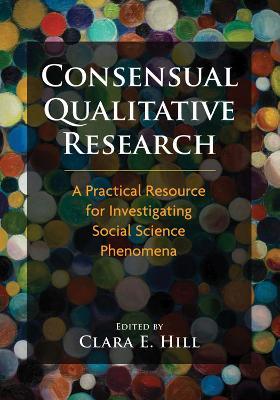 Consensual Qualitative Research by Clara E. Hill