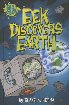 Eek Discovers Earth by Blake A Hoena