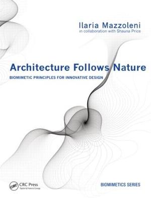 Architecture Follows Nature-Biomimetic Principles for Innovative Design by Ilaria Mazzoleni
