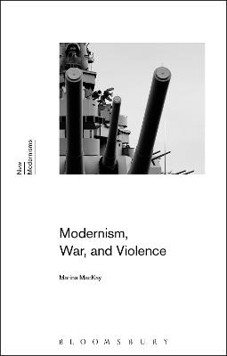 Modernism, War, and Violence by Marina MacKay