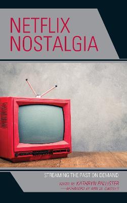 Netflix Nostalgia: Streaming the Past on Demand book