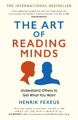 The Art of Reading Minds: Understand Others to Get What You Want by Henrik Fexeus