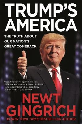 Trump's America: The Truth about Our Nation's Great Comeback by Newt Gingrich