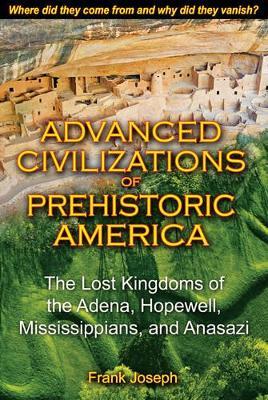 Advanced Civilizations of Prehistoric America by Frank Joseph