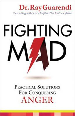 Fighting Mad by Ray Guarendi