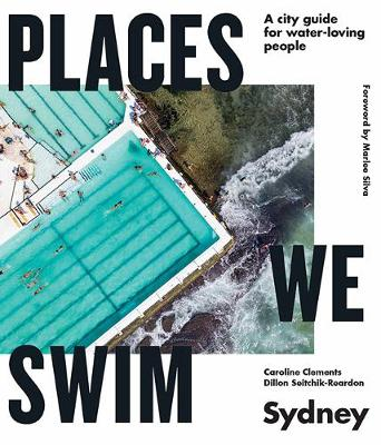 Places We Swim Sydney: A city guide for water-loving people book