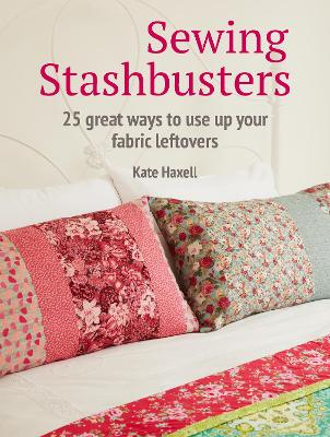 Sewing Stashbusters: 25 Great Ways to Use Up Your Fabric Leftovers book