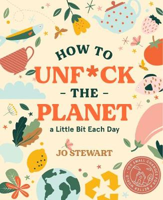 How to Unf*ck the Planet a Little Bit Each day book