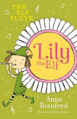 Lily the Elf: The Elf Flute by Anna Branford