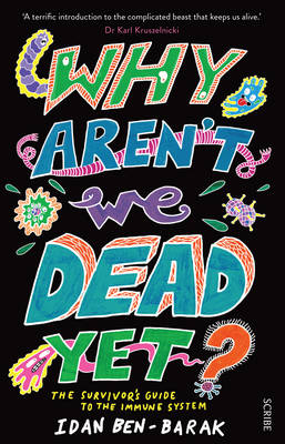 Why Aren't We Dead Yet?: The Survivor's Guide to the Immune System by Ben-Barak Idan