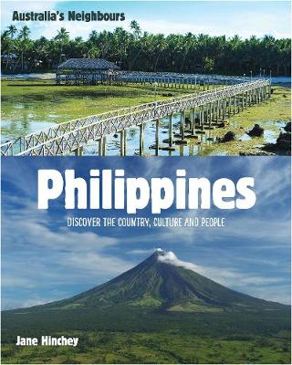 Australia's Neighbours: Philippines: Discover the Country, Culture and People by Jane Hinchey