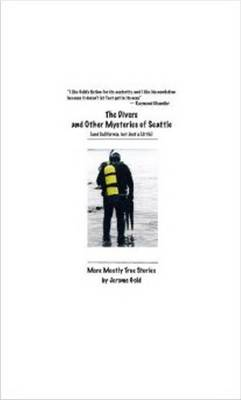 The Divers & Other Mysteries of Seattle (& California, But Just a Little) by Jerome Gold