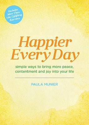 Happier Every Day: Simple Ways to Bring More Peace, Contentment and Joy into Your Life by Paula Munier