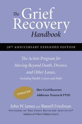 Grief Recovery Handbook, 20th Anniversary Expanded Edition by John James