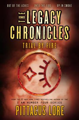 The Legacy Chronicles: Trial by Fire by Pittacus Lore