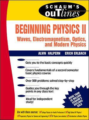 Schaum's Outline of Beginning Physics II: Electricity and Magnetism, Optics, Modern Physics by Alvin Halpern