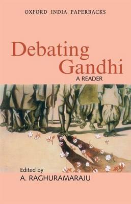 Debating Ghandi by Raghuramaraju