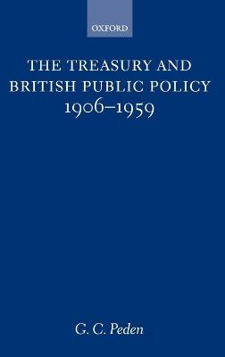 Treasury and British Public Policy 1906-1959 by G. C. Peden