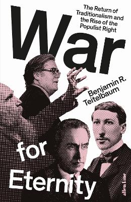 War for Eternity: The Return of Traditionalism and the Rise of the Populist Right by Benjamin R. Teitelbaum