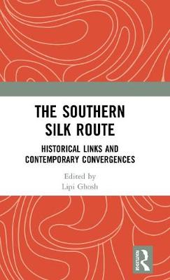 The Southern Silk Route: Historical Links and Contemporary Convergences book