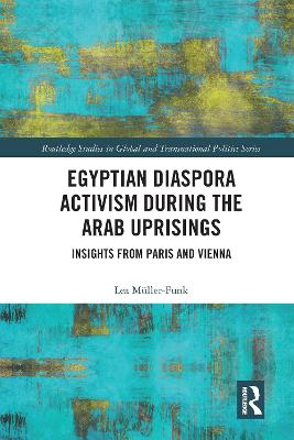 Egyptian Diaspora Activism During the Arab Uprisings: Insights from Paris and Vienna by Lea Muller-Funk