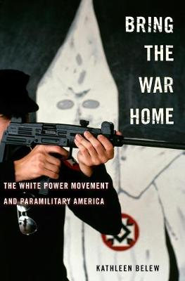 Bring the War Home by Kathleen Belew