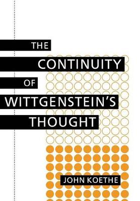 Continuity of Wittgenstein's Thought by John Koethe