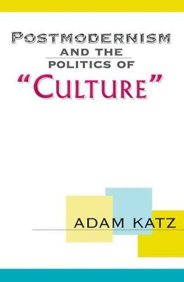 Postmodernism And The Politics Of 'Culture' by Adam Katz