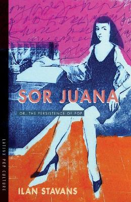 Sor Juana: Or, the Persistence of Pop book