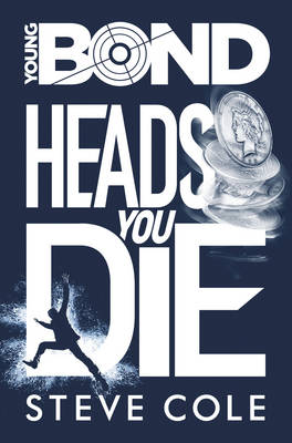 Young Bond: Heads You Die by Steve Cole