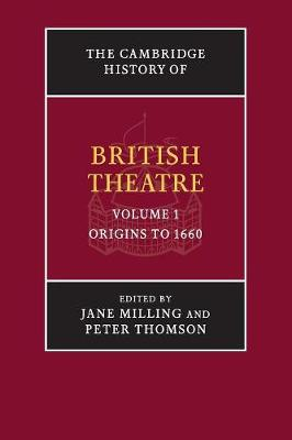 The The Cambridge History of British Theatre The Cambridge History of British Theatre Volume 1 by Dr. Jane Milling