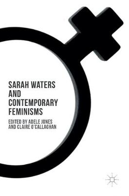 Sarah Waters and Contemporary Feminisms by Adele Jones