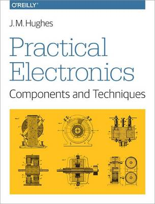 Practical Electronics - Components and Techniques by John Hughes