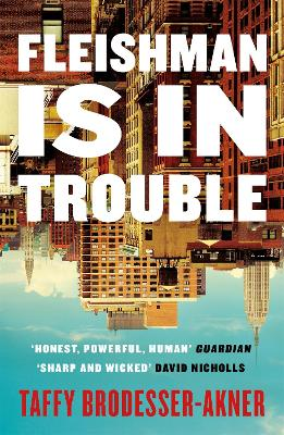 Fleishman Is in Trouble: Longlisted for the Women's Prize for Fiction 2020 by Taffy Brodesser-Akner