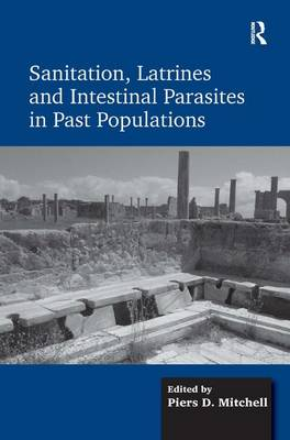 Sanitation, Latrines and Intestinal Parasites in Past Populations by Piers D. Mitchell