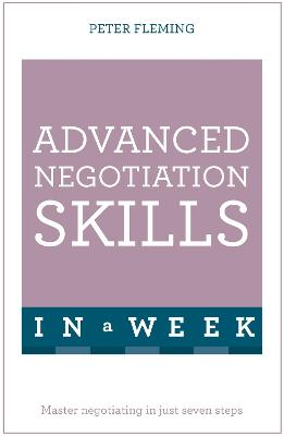 Advanced Negotiation Skills In A Week by Peter Fleming
