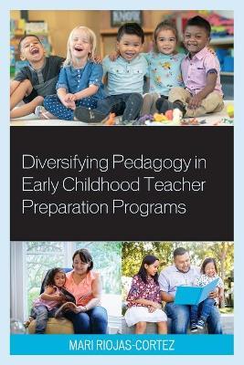 Diversifying Pedagogy in Early Childhood Teacher Preparation Programs by Mari Riojas-Cortez