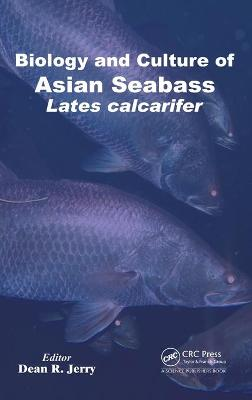 Biology and Culture of Asian Seabass Lates Calcarifer by Dean R. Jerry