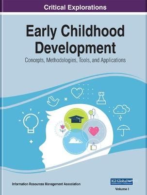 Early Childhood Development: Concepts, Methodologies, Tools, and Applications by Information Resources Management Association