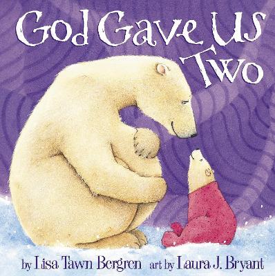 God Gave Us Two by Lisa T. Bergren
