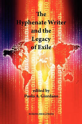 The Hyphenate Writer and the Legacy of Exile by Paolo A Giordano