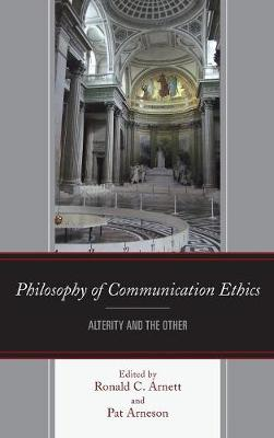 Philosophy of Communication Ethics by Ronald C Arnett
