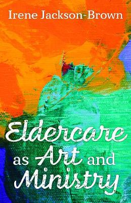 Eldercare as Art and Ministry book