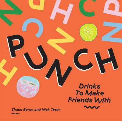 Punch: Drinks To Make Friends With by Shaun Byrne