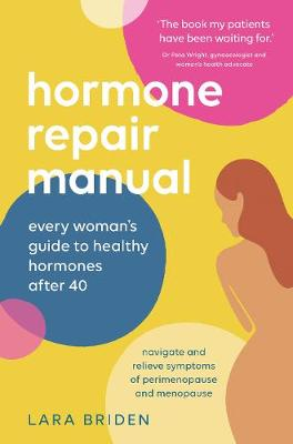 Hormone Repair Manual: Every woman's guide to healthy hormones after 40 by Lara Briden